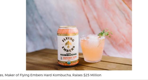 Fermented Sciences, Maker of Flying Embers Hard Kombucha, Raises $25 Million The Innovative Beverage Brand Secures Funding to Grow Its National Footpri